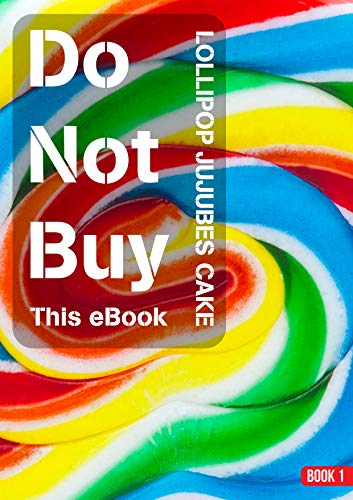 Do Not Buy This eBook (Book 1) - Lollipop Jujubes Cake
