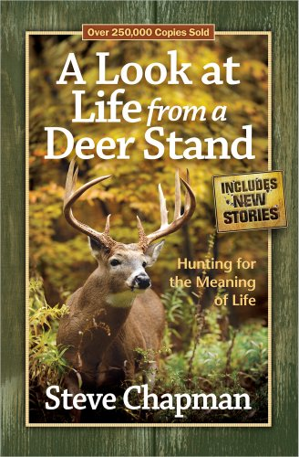 A Look at Life from a Deer Stand: Hunting for the Meaning of - Stand Devotional