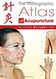 The Photographic Atlas of Acupuncture, Antoine Bereder, 184409538X