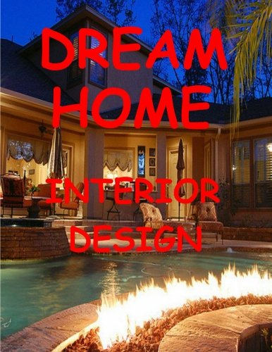 Dream Home Interior Design: An elegant piece of magnificent home design interior with unique ideas. (Design & Architecture) (Volume 3)