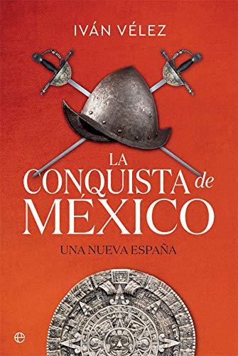 La conquista de México: Una nueva España (Historia) por Iván Vélez