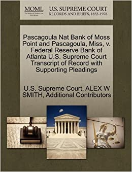 Book Pascagoula Nat Bank of Moss Point and Pascagoula, Miss, v. Federal Reserve Bank of Atlanta U.S. Supreme Court Transcript of Record with Supporting Pleadings