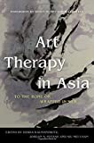 img - for Art Therapy in Asia: To the Bone or Wrapped in Silk book / textbook / text book