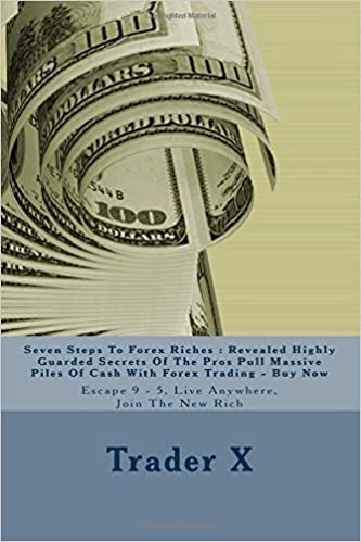 Ebook kostenlos lataa deutsch Seven Steps To Forex Riches : Revealed Highly Guarded Secrets Of The Pros Pull Massive Piles Of Cash With Forex Trading - Buy Now: Escape 9 - 5, Live Anywhere, Join The New Rich in Finnish PDF