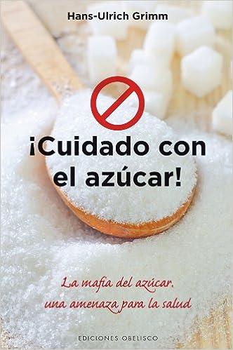 Cuidado con el azucar (Salud Y Vida Natural) (Spanish Edition): Hans-Ulrich Grimm: 9788415968726: Amazon.com: Books