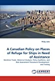A Canadian Policy on Places of Refuge for Ships in Need of Assistance, Philip John, 3843355592
