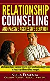 img - for Relationship Counseling And Passive Aggressive Behavior: Is your counselor an expert in passive aggression? (The Complete Guide to Passive Aggression Book 7) book / textbook / text book