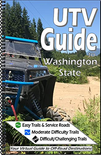 UTV Guide to Washington State 2nd Edition - Your Virtual Guide to Off-Road Recreation
