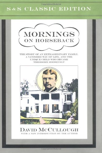 Mornings on Horseback: The Story of an Extraordinary Family, a Vanished Way of Life and the Unique Child Who Became Theodore Roosevelt by Simon & Schuster