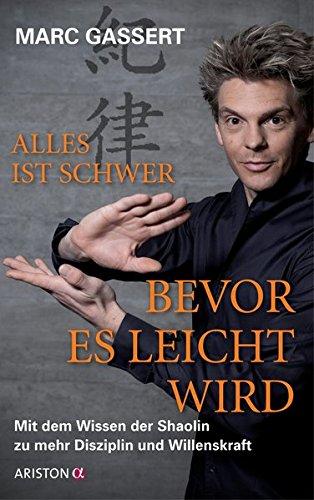Alles ist schwer, bevor es leicht wird: Mit dem Wissen der Shaolin zu mehr Disziplin und Willenskraft Gebundenes Buch – 21. Oktober 2013 Marc Gassert Ariston 342420093X Östliche Philosophie