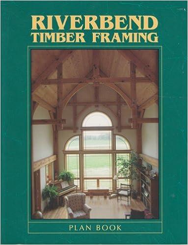 riverbend timber framing plan book tenth edition planning the timber frame home riverbend inc amazoncom books