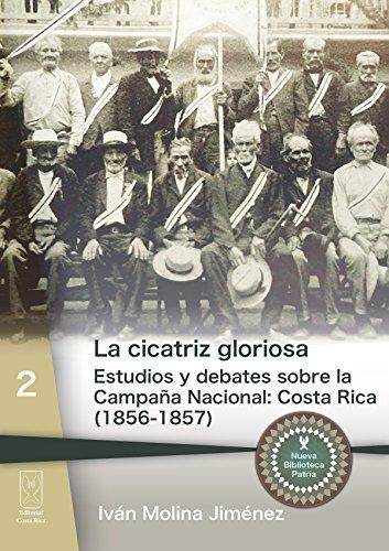 La cicatriz gloriosa: Estudios y debates sobre la Campaña Nacional: Costa Rica (1856-1857) (Nueva Biblioteca Patria nº 2) (Spanish Edition)