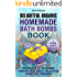 Delightful Organic Homemade Bath Bombs Recipe Book. : Recipes For All Occasions: Therapeutic Effects, Relaxation, Stress Relief, and Romance.