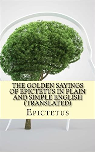 The Golden Sayings of Epictetus In Plain and Simple English ...