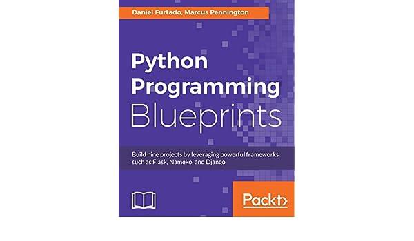 Python programming blueprints build nine projects by leveraging python programming blueprints build nine projects by leveraging powerful frameworks such as flask nameko and django ebook daniel furtado malvernweather Choice Image