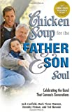Chicken Soup for the Father and Son Soul: Celebrating the Bond That Connects Generations (Chicken Soup for the Soul)