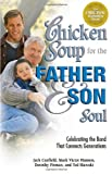 chicken soup for the soul boys - Chicken Soup for the Father and Son Soul: Celebrating the Bond That Connects Generations (Chicken Soup for the Soul)