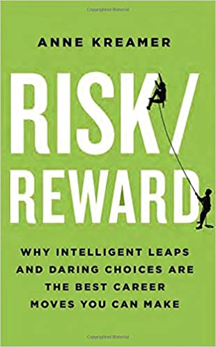 Risk/Reward: Why Intelligent Leaps And Daring Choices Are The Best Career  Moves You Can Make: Anne Kreamer: 9781400067985: Amazon.com: Books