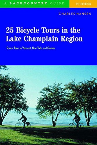 25 Bicycle Tours in the Lake Champlain Region: Scenic Tours in Vermont, New York, and Quebec ebook