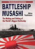 Battleship Musashi: The Making and Sinking of the Worlds Biggest Battleship