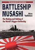 Battleship Musashi: The Making and Sinking of the Worlds Biggest Battleship