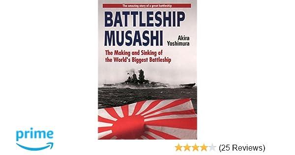 amazon com battleship musashi the making and sinking of the worlds