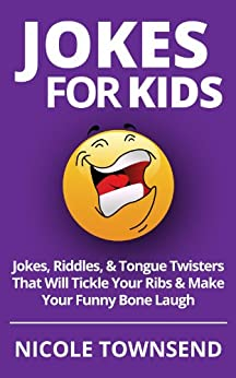 Jokes for Kids: Jokes, Riddles, & Tongue Twisters That Will Tickle Your Ribs & Make Your Funny Bone Laugh by [Townsend, Nicole]