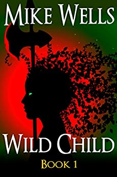 Wild Child, Book 1: A Teenage Sci-Fi Conspiracy Thriller by [Wells, Mike]
