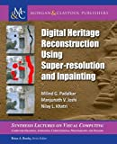 Digital Heritage Reconstruction Using Super-resolution and Inpainting (Synthesis Lectures on Visual Computing: Computer Graphics, Animation, Computational Photography, and Imaging)