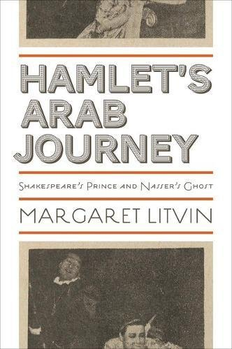 Hamlet's Arab Journey: Shakespeare's Prince and Nasser's Ghost (Translation/Transnation)