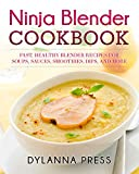 ninja healthy recipes - Ninja Blender Cookbook: Fast, Healthy Blender Recipes for Soups, Sauces, Smoothies, Dips, and More