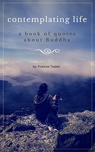 Contemplating Life Famous Quotes About Buddha Kindle Edition By Interesting Contemplating Life Quotes