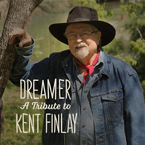 Dreamer: A Tribute to Kent Finlay