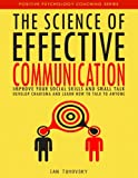 img - for The Science of Effective Communication: Improve Your Social Skills and Small Talk, Develop Charisma and Learn How to Talk to Anyone (Positive Psychology Coaching Series) (Volume 15) book / textbook / text book