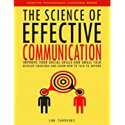 The Science of Effective Communication: Improve Your Social Skills and Small Talk, Develop Charisma and Learn How to Talk to Anyone (Positive Psychology Coaching Series) (Volume 15)
