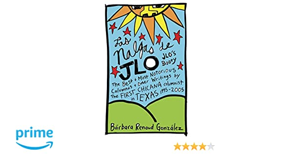 Amazon.com: Las Nalgas de JLo/JLos Booty: The Best & Most Notorious Calumnas & Other Writings by the First Chicana Columnist in Texas 1995-2005 ...