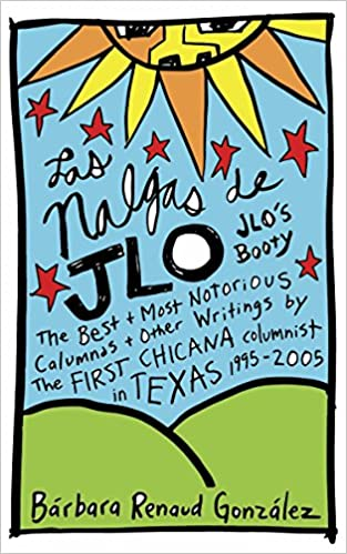 Las Nalgas de JLo/JLos Booty: The Best & Most Notorious Calumnas & Other Writings by the First Chicana Columnist in Texas 1995-2005