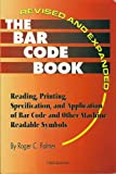 The Bar Code Book : Reading, Printing, Specification and Application of Bar Code and Other Machine Readable Symbols, Palmer, Roger C., 0911261095