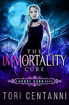 The Immortality Cure: An Urban Fantasy Novel (Henri Dunn Book 1) by [Centanni, Tori]