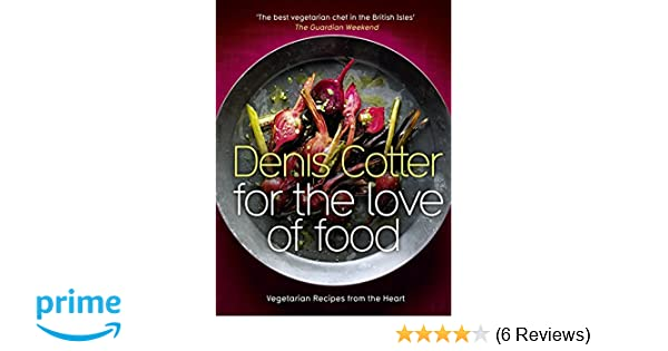 For the love of food vegetarian recipes from the heart denis for the love of food vegetarian recipes from the heart denis cotter 9780007312757 amazon books forumfinder Image collections