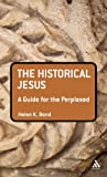 The Historical Jesus : A Guide for the Perplexed, Bond, Helen, 0567033163
