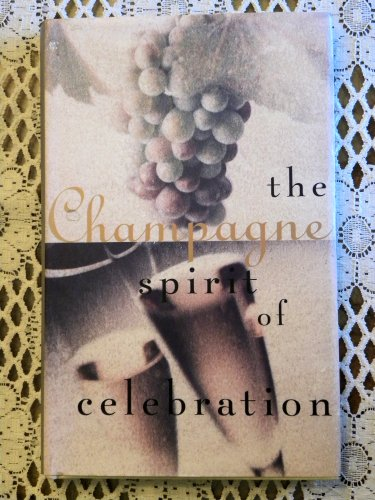 Champagne: The Spirit of Celebration by S. Slavin, K. Petzke