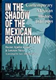 In the Shadow of the Mexican Revolution : Contemporary Mexican History, 1910-1989, Camin, Aguilar and Meyer, Lorenzo, 0292704461
