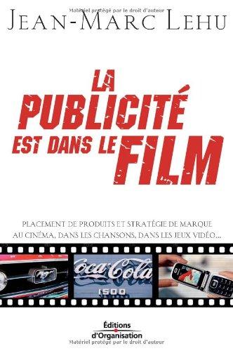 La publicité est dans le film : Placement de produits et stratégie de marque au cinéma, dans les chansons, dans les j