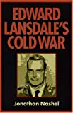 img - for Edward Lansdale's Cold War (Culture, Politics, and the Cold War) by Jonathan Nashel (2005-11-30) book / textbook / text book