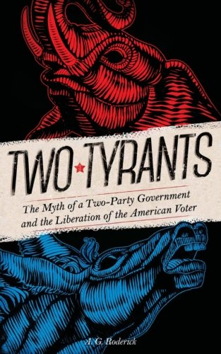 Two Tyrants: The Myth of a Two-Party Government and the Liberation of the American Voter