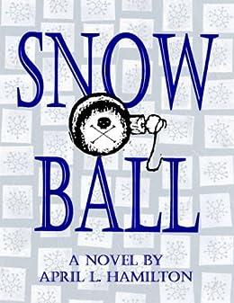 Snow Ball: A Novel By April L. Hamilton by [Hamilton, April L.]