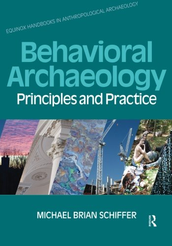 Behavioral Archaeology: Principles and Practice (Equinox Handbooks in Anthropological Archaeology)