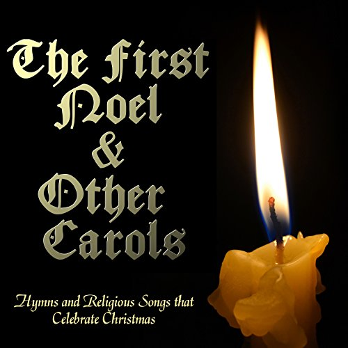 the first noel other carols hymns and religious songs that celebrate christmas - Christmas Songs Religious