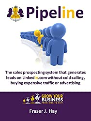 Pipeline: The sales prospecting system that generates leads on Linkedin without cold calling, buying expensive traffic or advertising